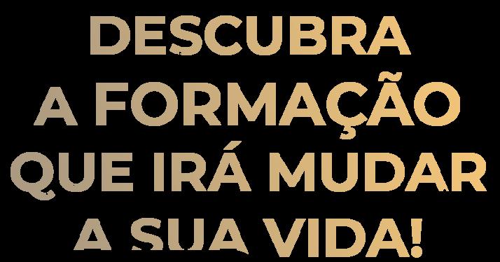 DESCUBRA A FORMAÇÃO QUE TRANSFORMARÁ SUA VIDA